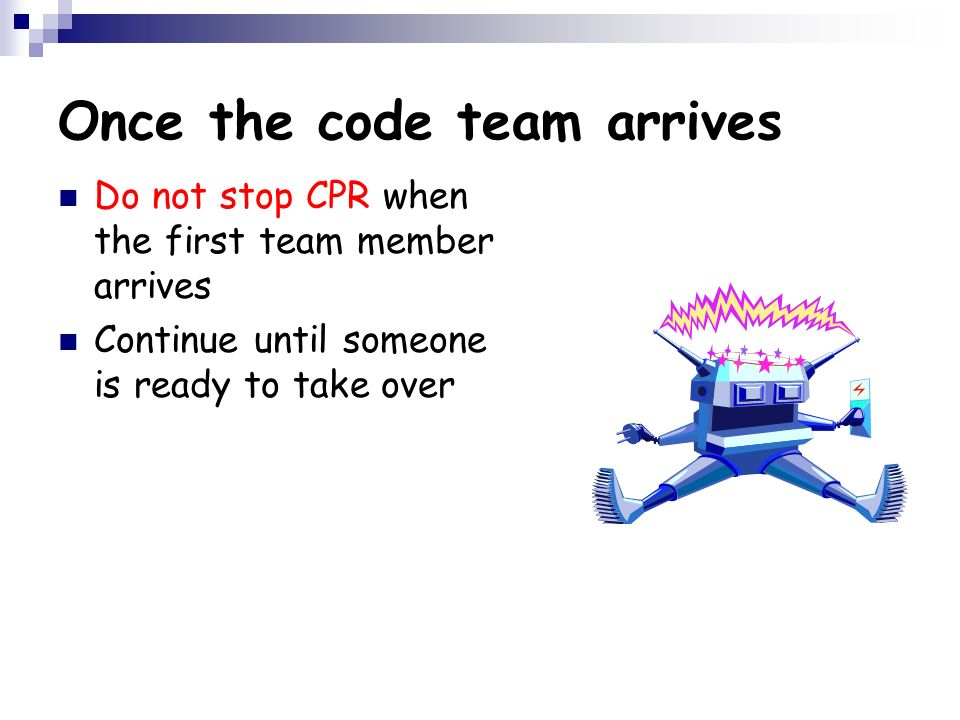 Once the code team arrives
