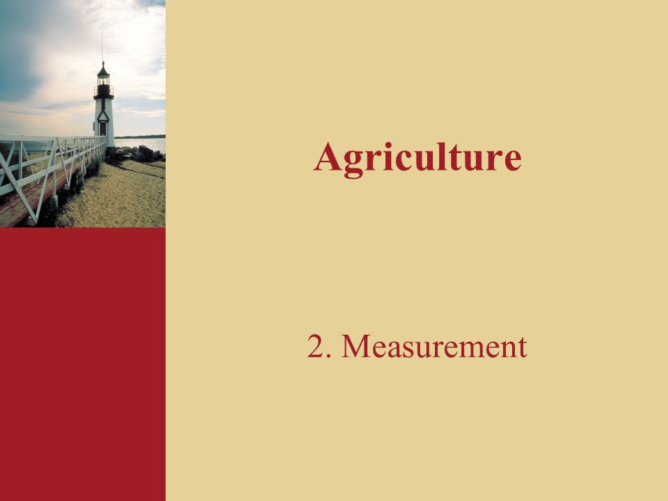 Agriculture 2. Measurement