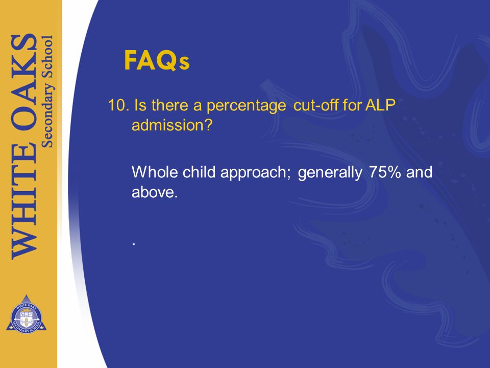 FAQs 10. Is there a percentage cut-off for ALP admission