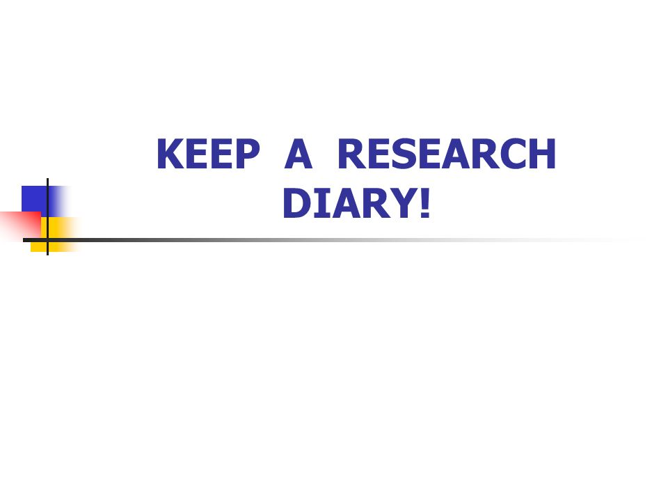 KEEP A RESEARCH DIARY!