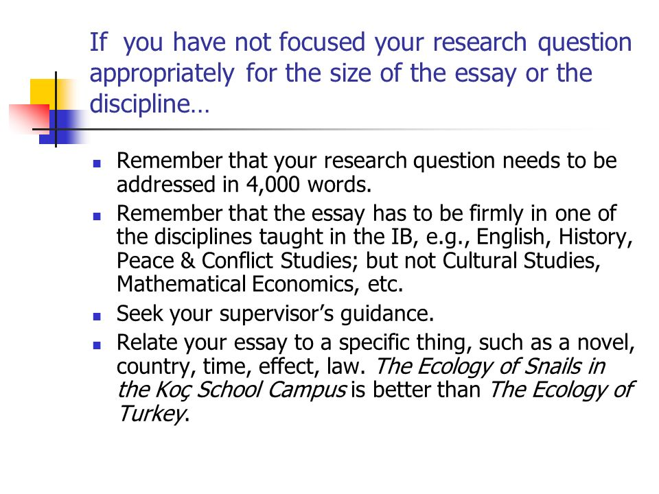 If you have not focused your research question appropriately for the size of the essay or the discipline…