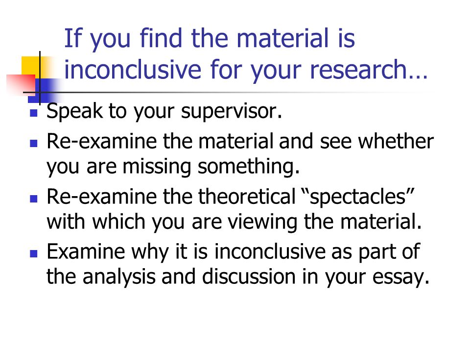 If you find the material is inconclusive for your research…