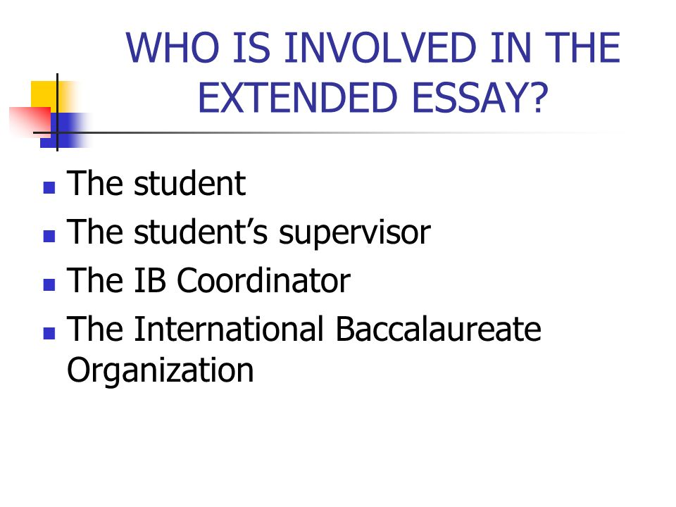 WHO IS INVOLVED IN THE EXTENDED ESSAY