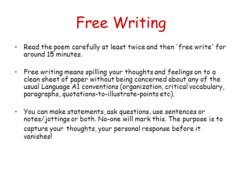 Free Writing Read the poem carefully at least twice and then free write for around 15 minutes.