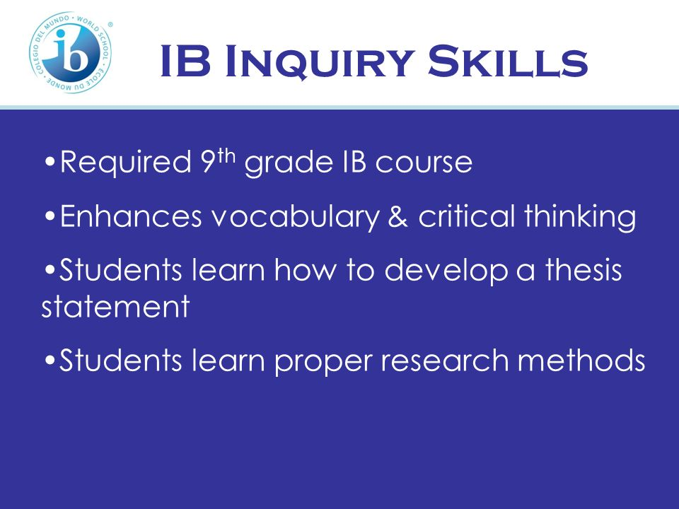 IB Inquiry Skills Required 9th grade IB course