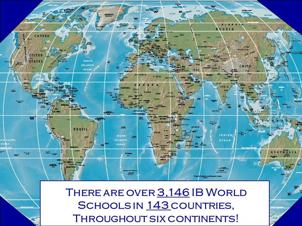 There are over 3,146 IB World Schools in 143 countries, Throughout six continents!