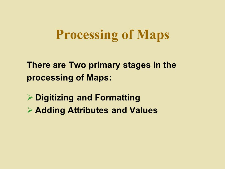 Processing of Maps There are Two primary stages in the