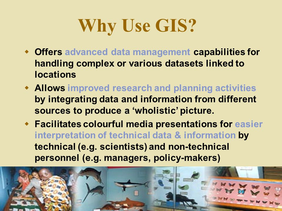 Why Use GIS Offers advanced data management capabilities for handling complex or various datasets linked to locations.