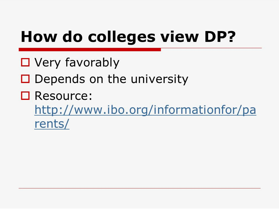 How do colleges view DP Very favorably Depends on the university