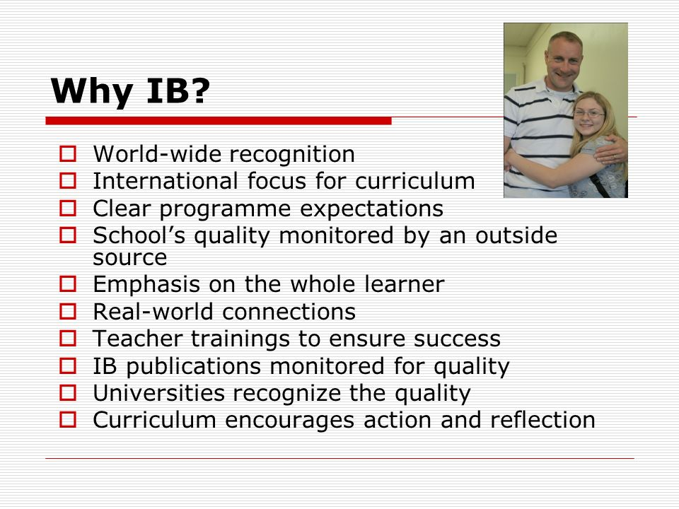 Why IB World-wide recognition International focus for curriculum