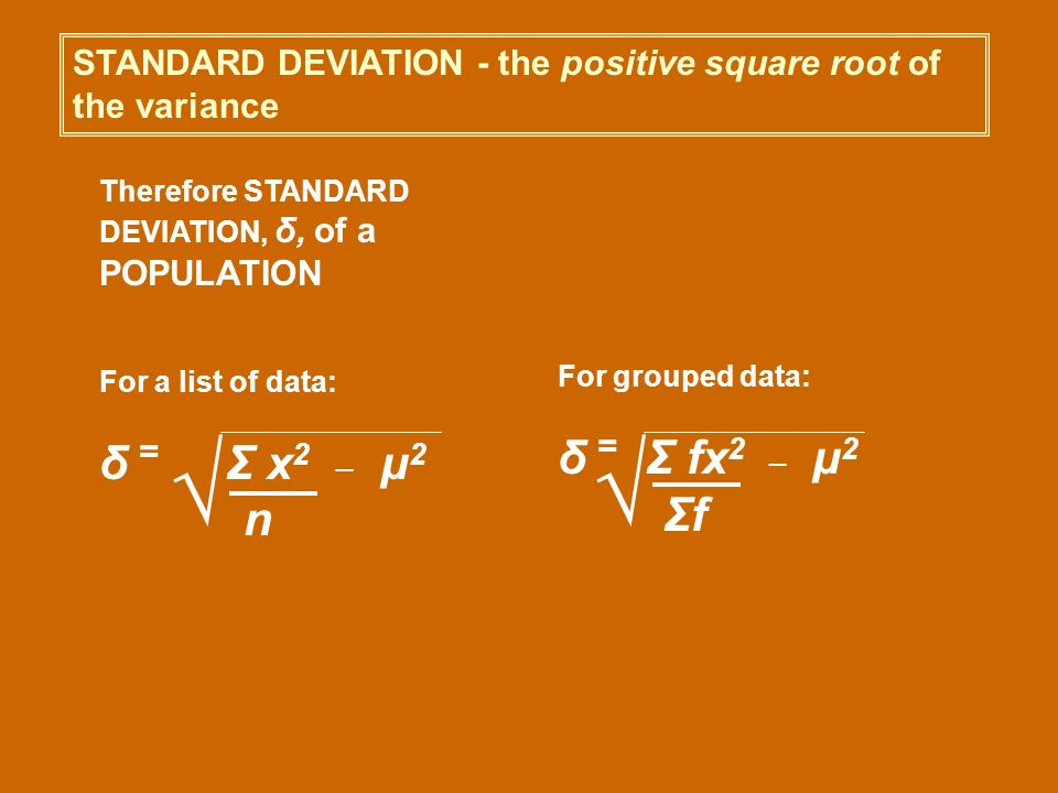 STANDARD DEVIATION - the positive square root of the variance