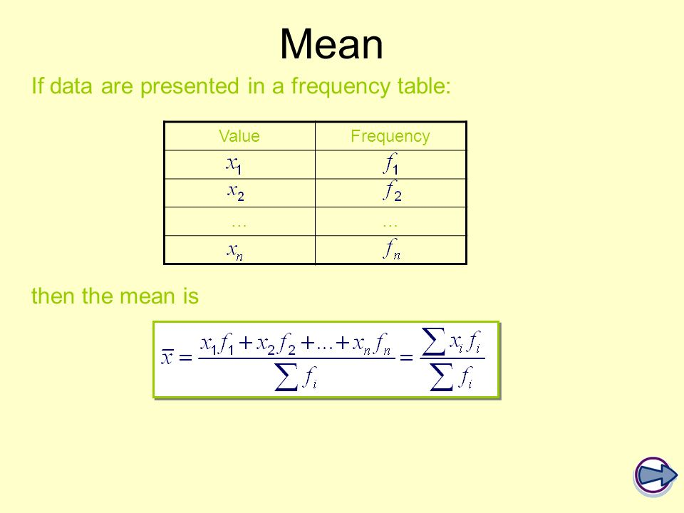 Mean If data are presented in a frequency table: then the mean is