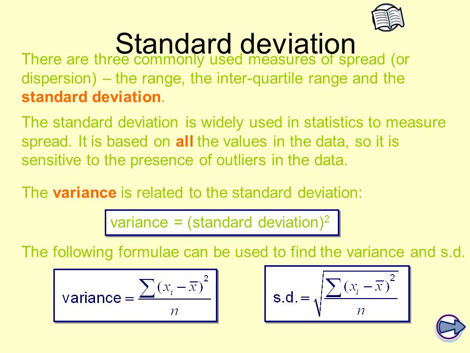 Standard deviation There are three commonly used measures of spread (or dispersion) – the range, the inter-quartile range and the standard deviation.