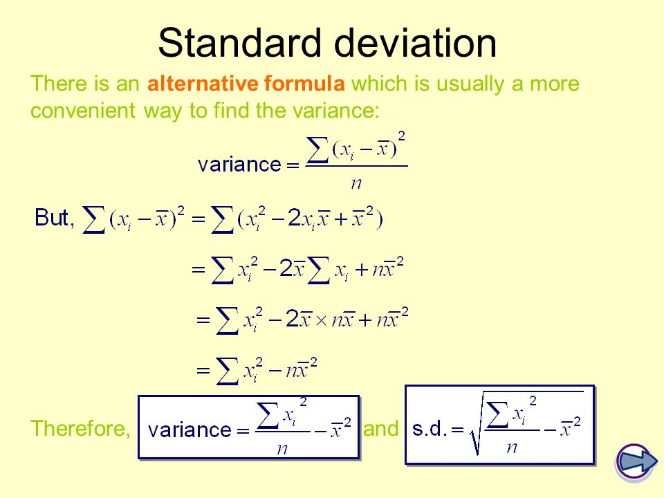 Standard deviation There is an alternative formula which is usually a more convenient way to find the variance: