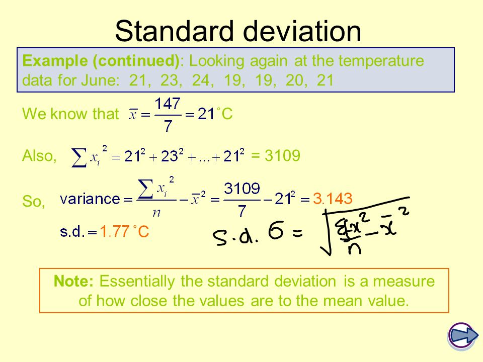 Standard deviation Example (continued): Looking again at the temperature data for June: 21, 23, 24, 19, 19, 20, 21.