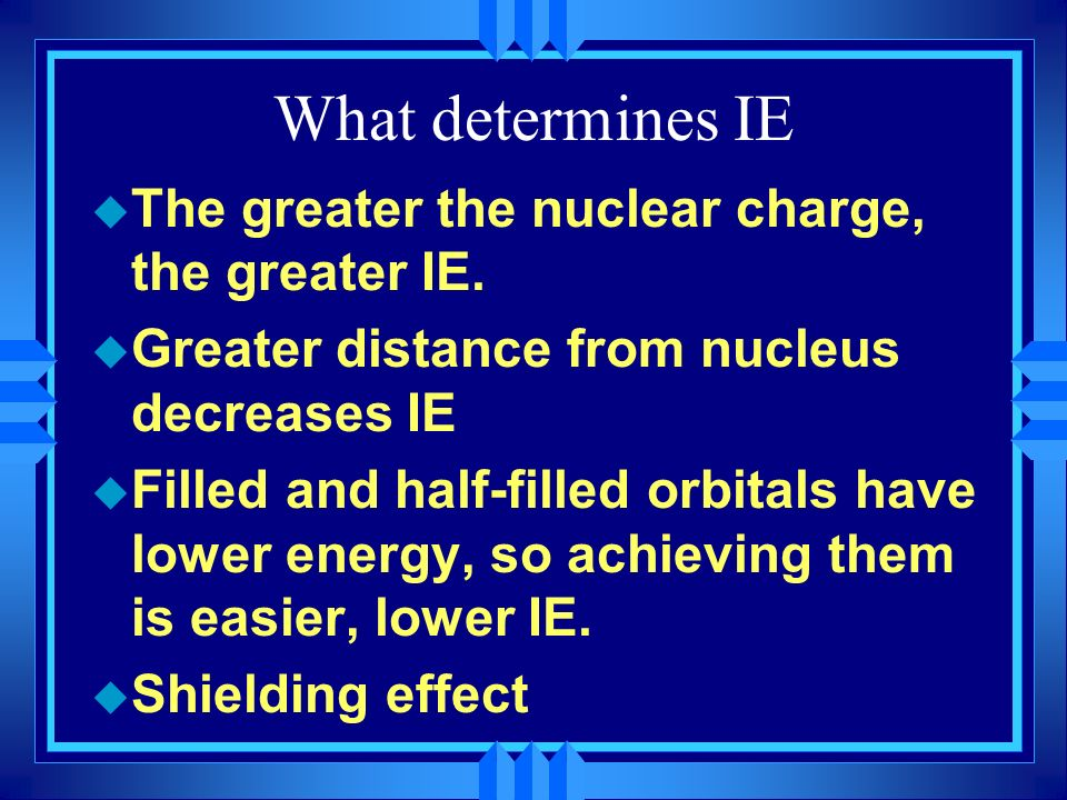 What determines IE The greater the nuclear charge, the greater IE.