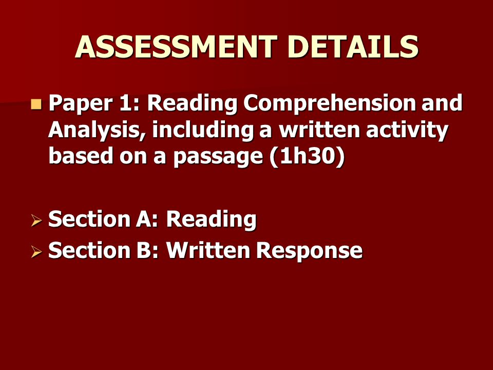 ASSESSMENT DETAILS Paper 1: Reading Comprehension and Analysis, including a written activity based on a passage (1h30)