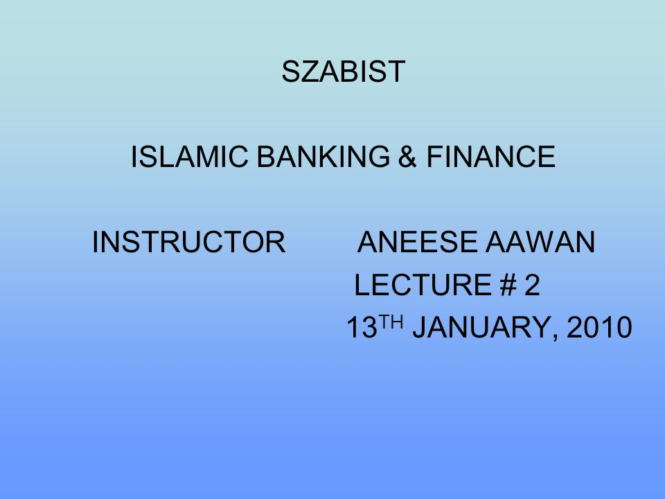 ISLAMIC BANKING & FINANCE INSTRUCTOR ANEESE AAWAN LECTURE