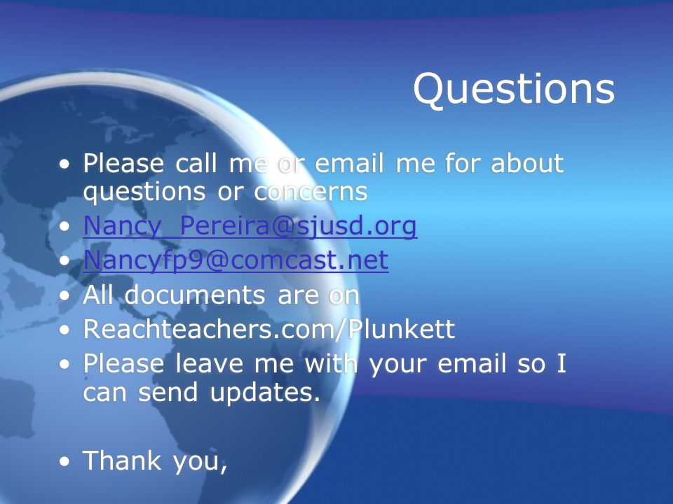 Questions Please call me or email me for about questions or concerns