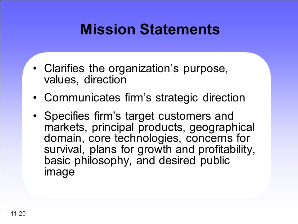 Mission Statements Clarifies the organization's purpose, values, direction. Communicates firm's strategic direction.
