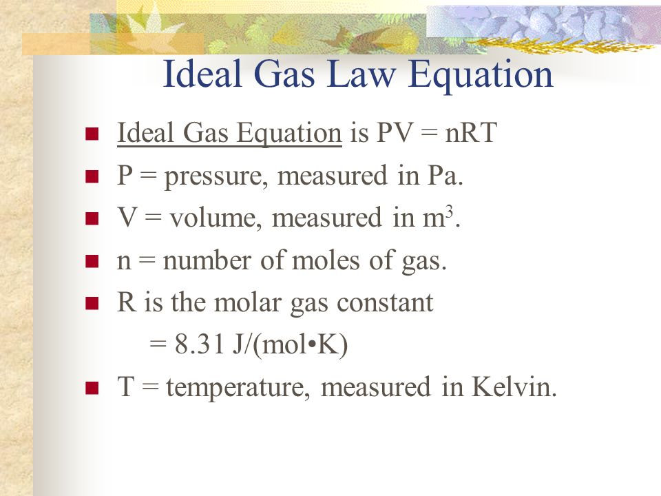 Ideal Gas Law Equation Ideal Gas Equation is PV = nRT