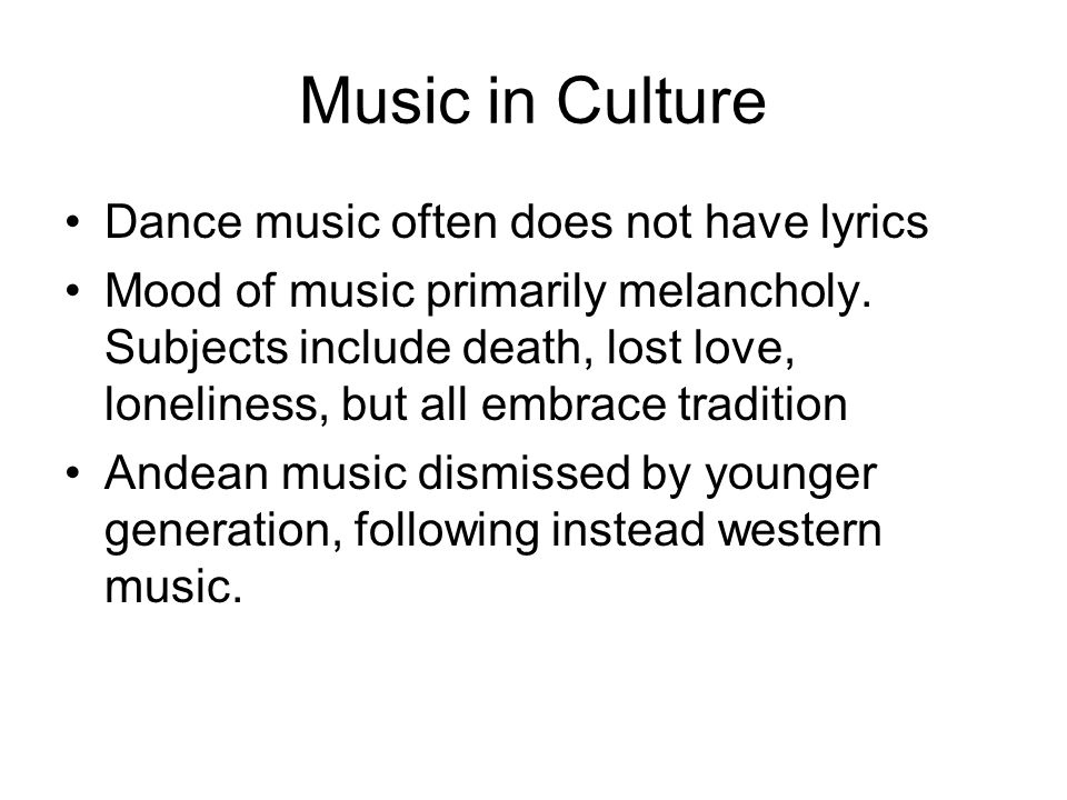 Music in Culture Dance music often does not have lyrics