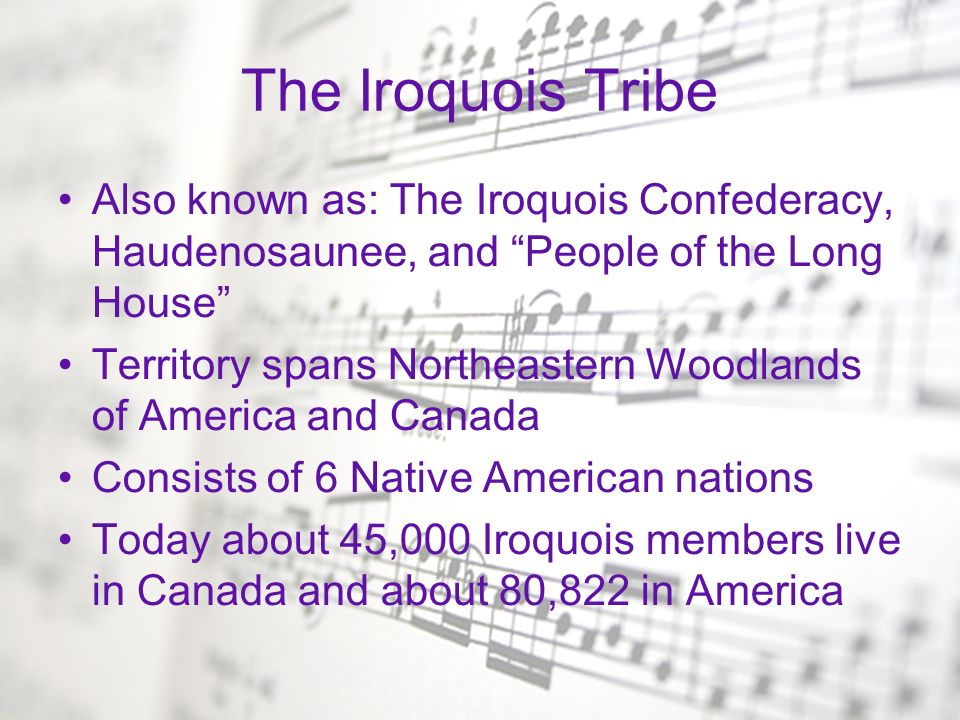 The Iroquois Tribe Also known as: The Iroquois Confederacy, Haudenosaunee, and People of the Long House