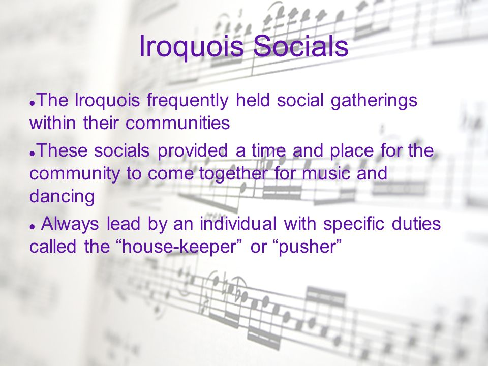 Iroquois Socials The Iroquois frequently held social gatherings within their communities.