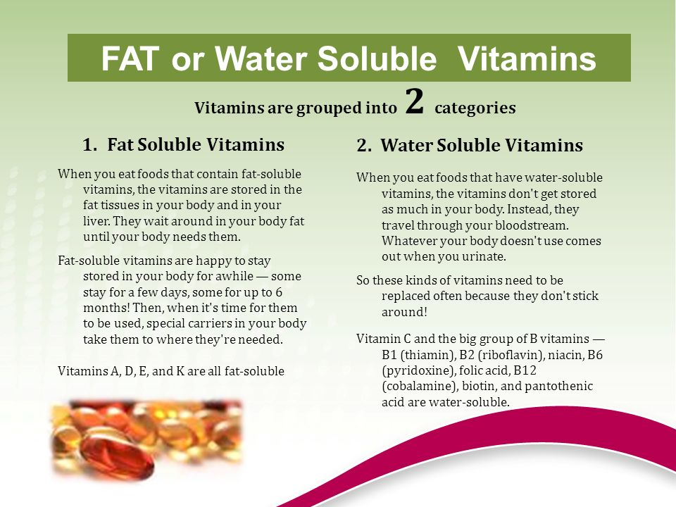 FAT or Water Soluble Vitamins Vitamins are grouped into 2 categories