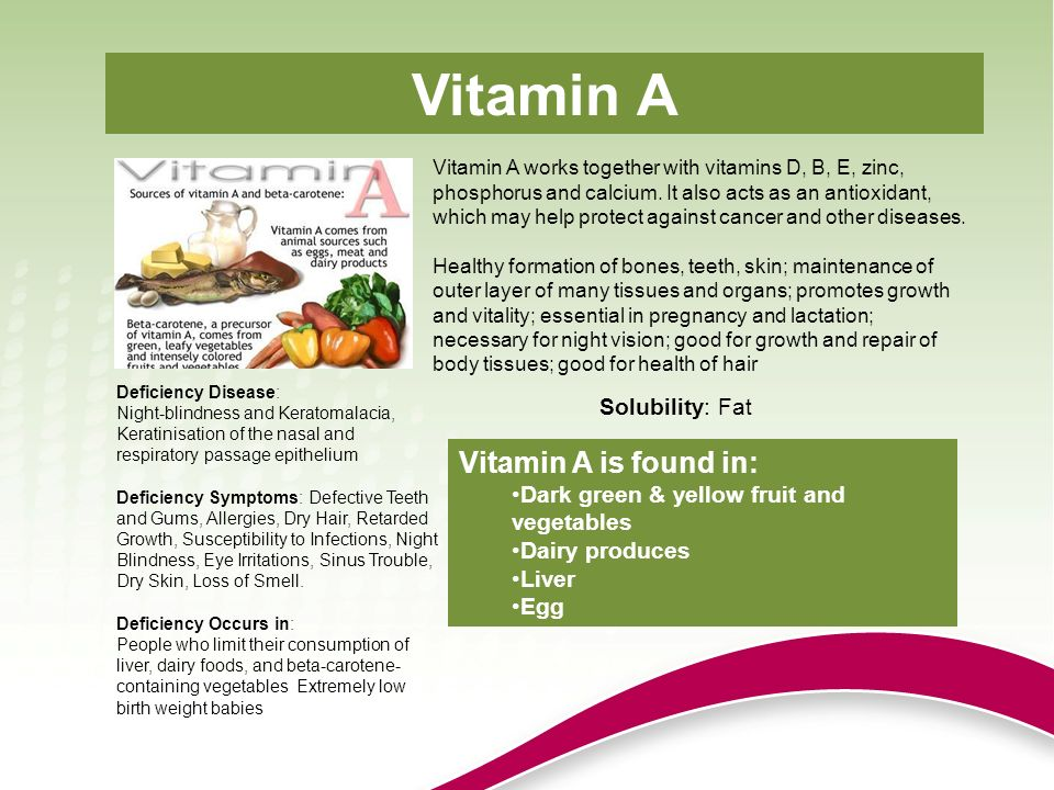 Vitamin A Vitamin A is found in: Solubility: Fat