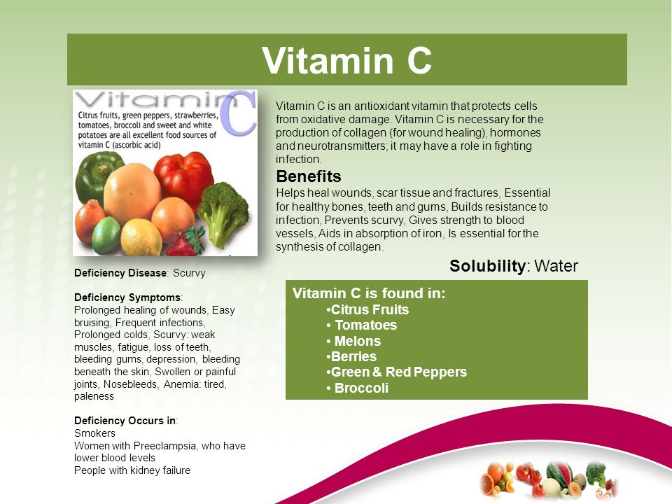 Vitamin C Solubility: Water Vitamin C is found in: Citrus Fruits