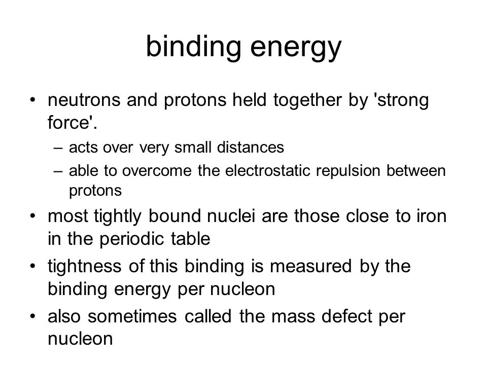 binding energy neutrons and protons held together by strong force .