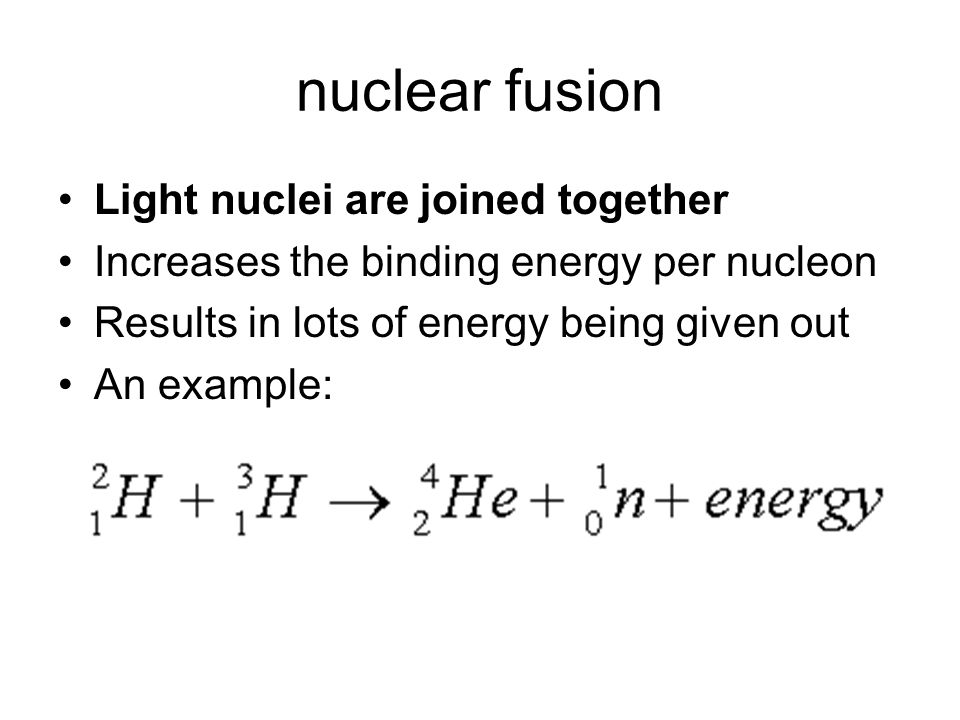 nuclear fusion Light nuclei are joined together