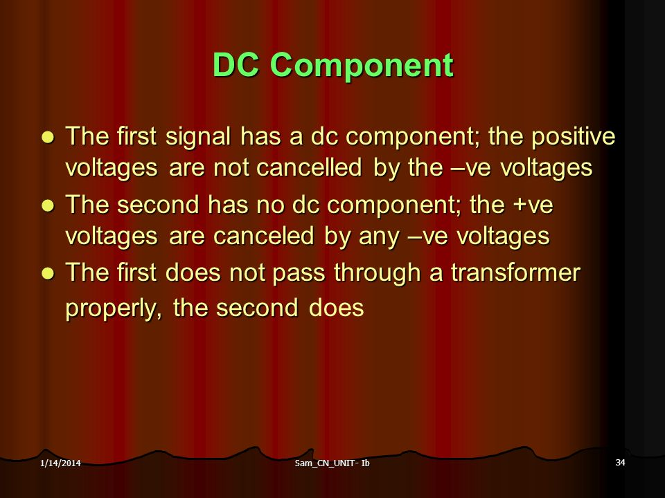 DC Component The first signal has a dc component; the positive voltages are not cancelled by the –ve voltages.