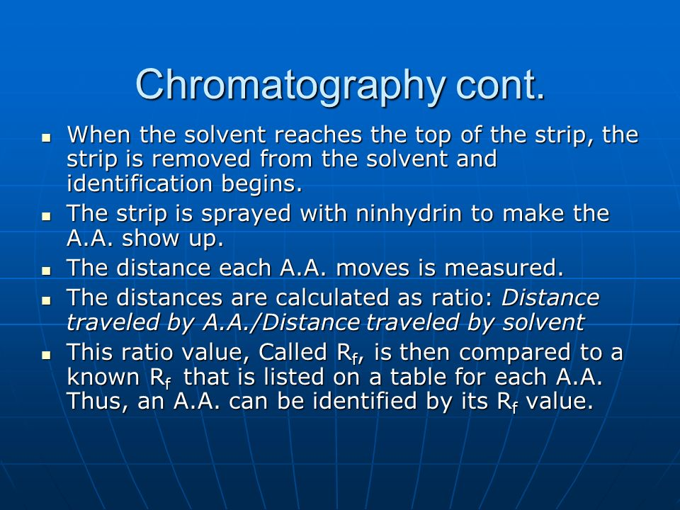 Chromatography cont. When the solvent reaches the top of the strip, the strip is removed from the solvent and identification begins.