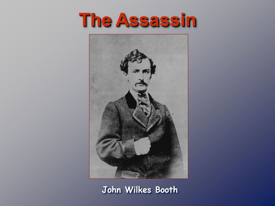 The Assassin John Wilkes Booth