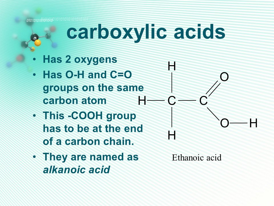 carboxylic acids H O C Has 2 oxygens