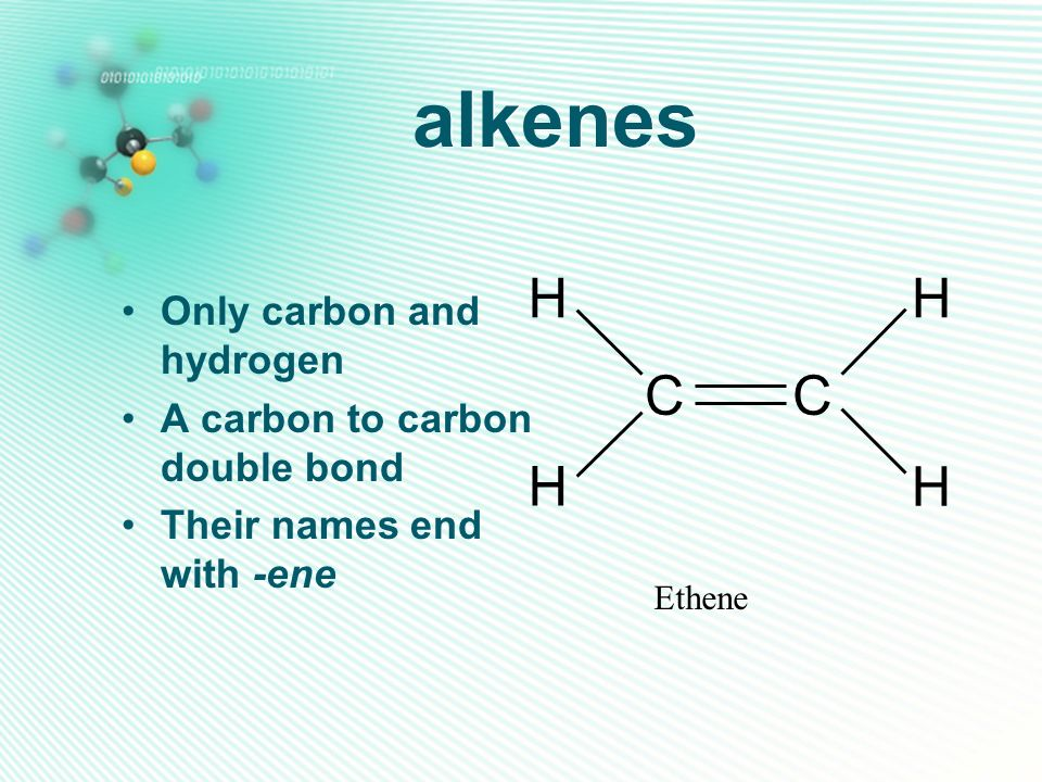 alkenes H C Only carbon and hydrogen A carbon to carbon double bond