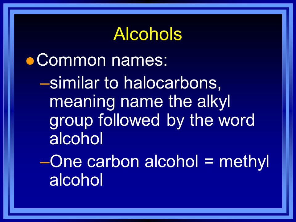 Alcohols Common names: