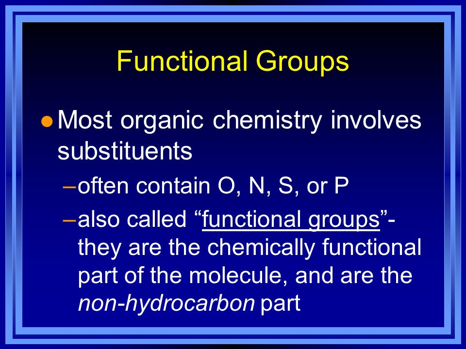 Functional Groups Most organic chemistry involves substituents