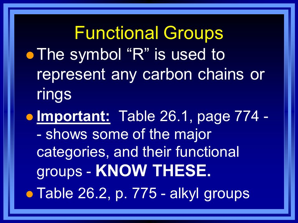 Functional Groups The symbol R is used to represent any carbon chains or rings.