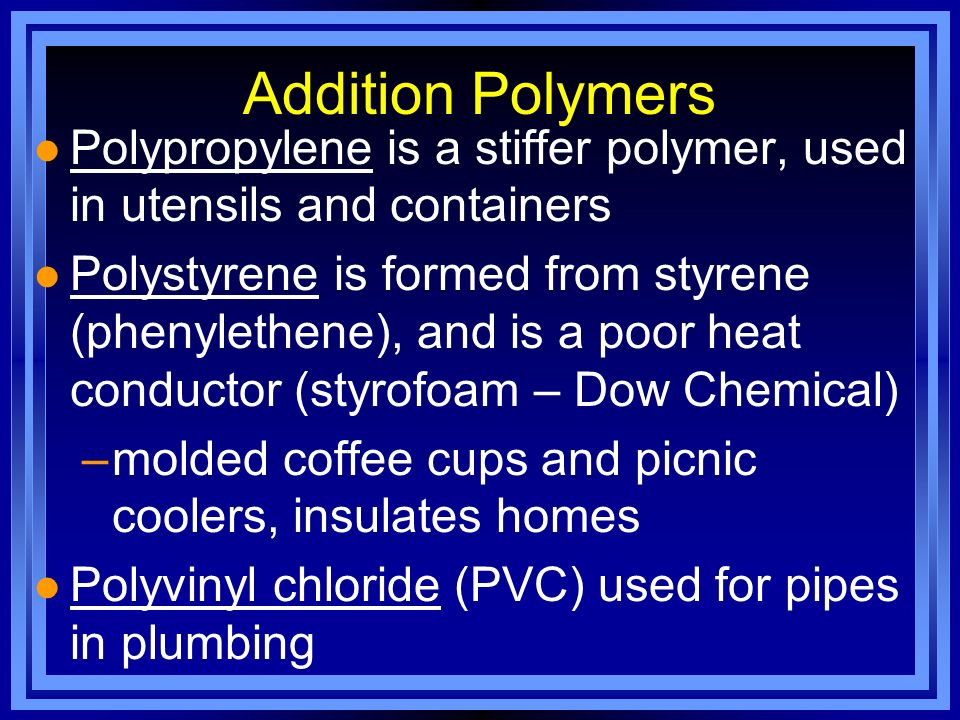 Addition Polymers Polypropylene is a stiffer polymer, used in utensils and containers.
