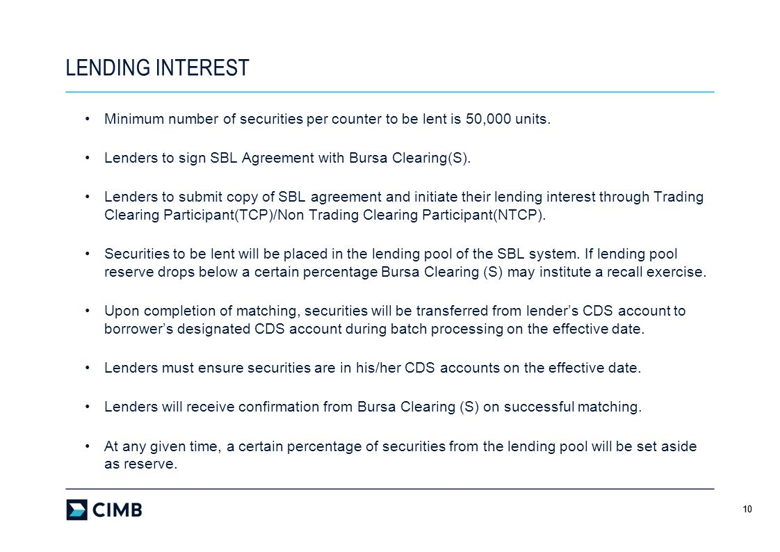 LENDING INTEREST Minimum number of securities per counter to be lent is 50,000 units. Lenders to sign SBL Agreement with Bursa Clearing(S).