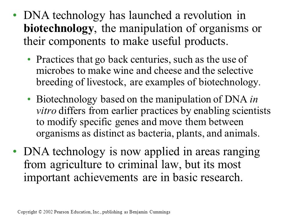 DNA technology has launched a revolution in biotechnology, the manipulation of organisms or their components to make useful products.