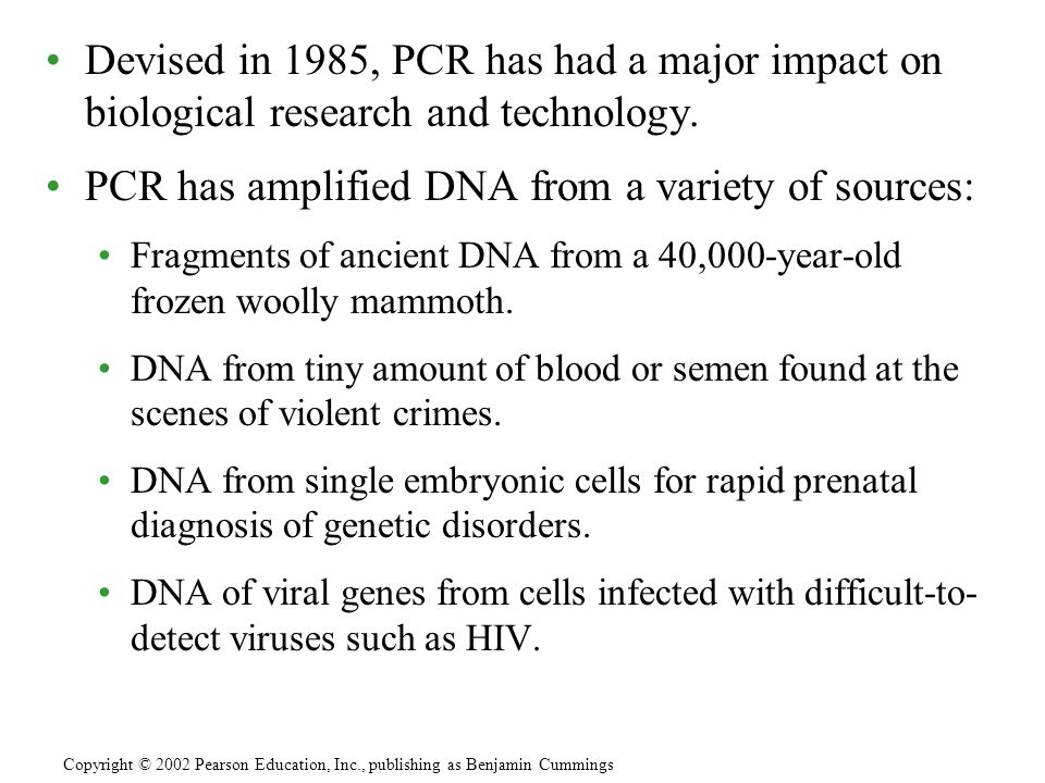 PCR has amplified DNA from a variety of sources:
