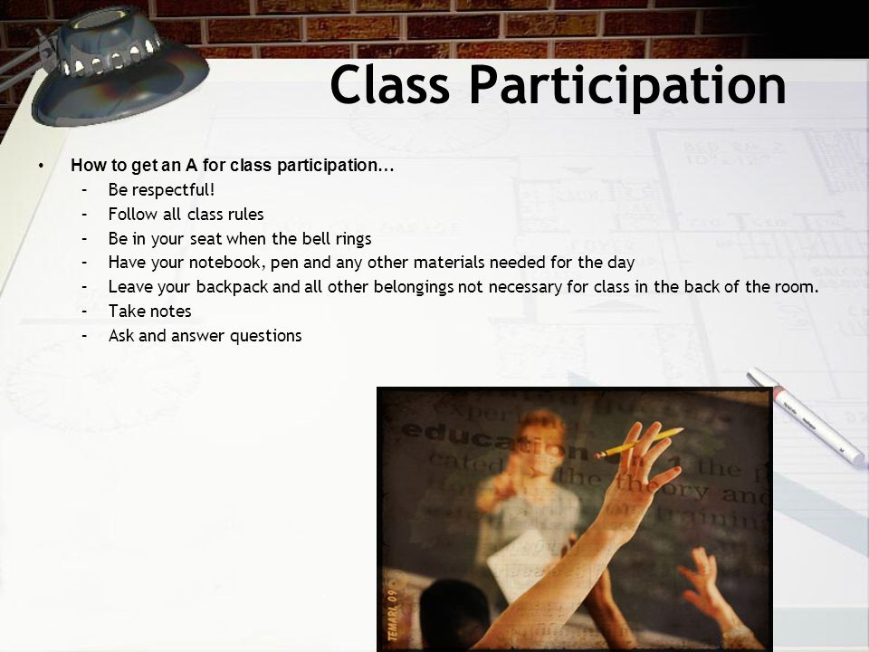 Class Participation How to get an A for class participation…