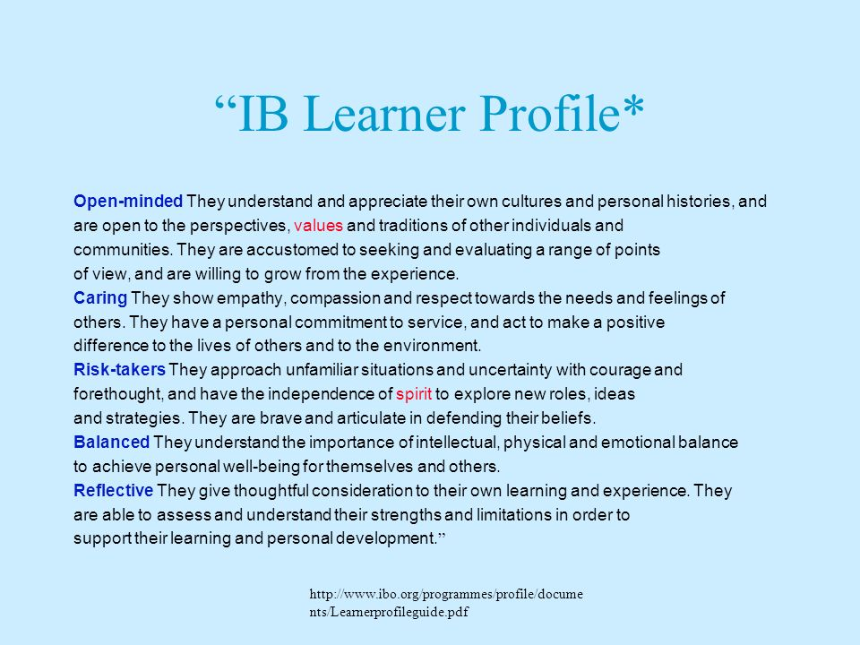 IB Learner Profile* Open-minded They understand and appreciate their own cultures and personal histories, and.