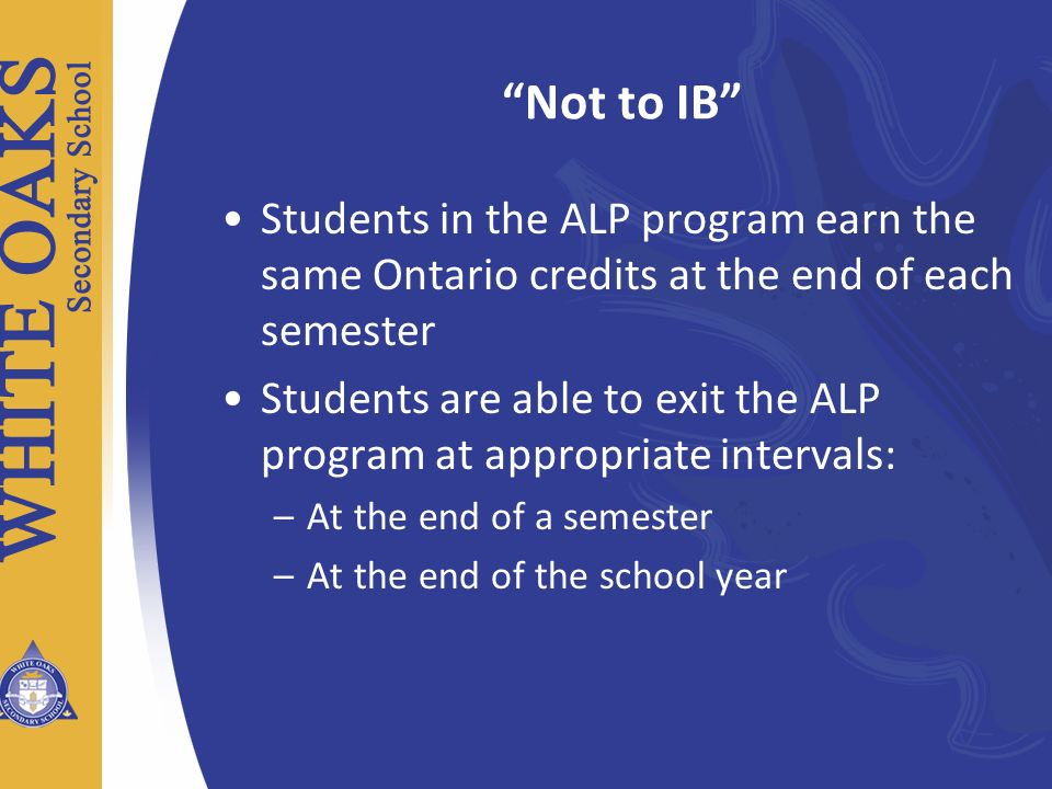 Not to IB Students in the ALP program earn the same Ontario credits at the end of each semester.