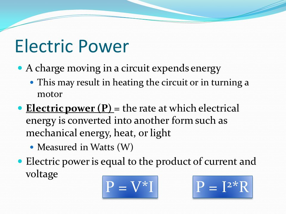 Electric Power P = V*I P = I2*R