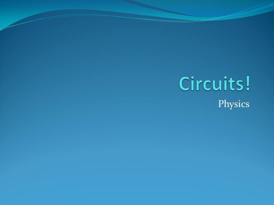 Circuits! Physics